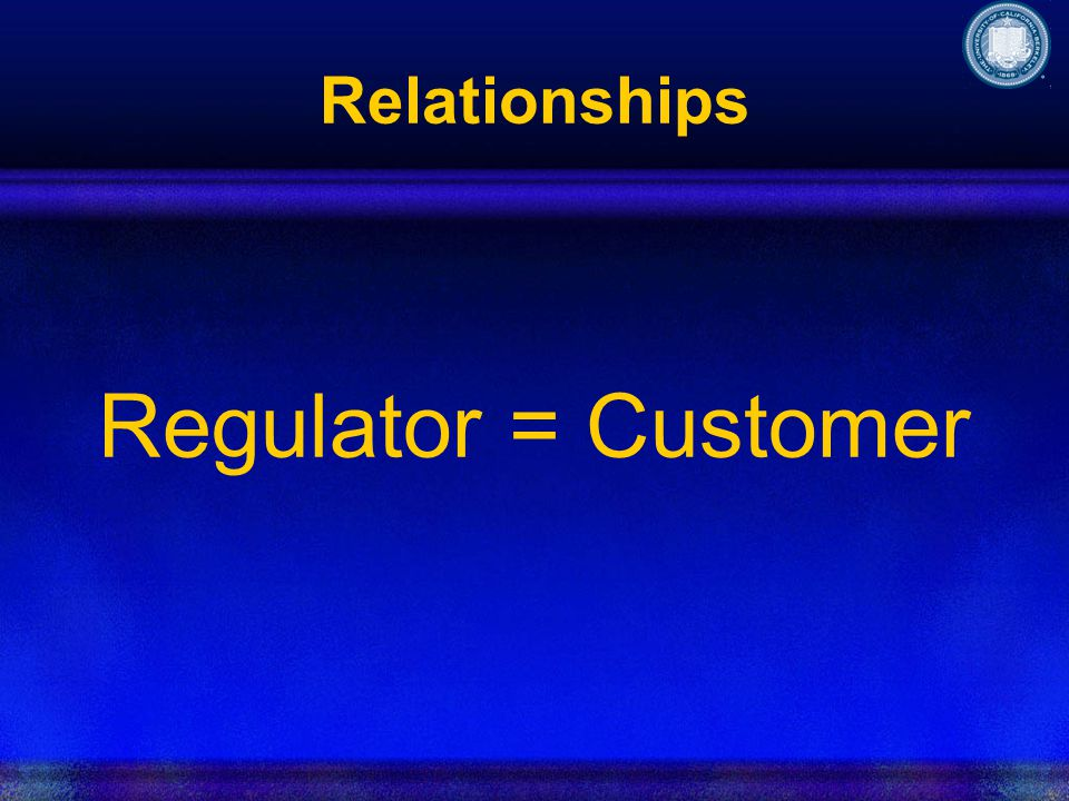 Relationships Regulator = Customer