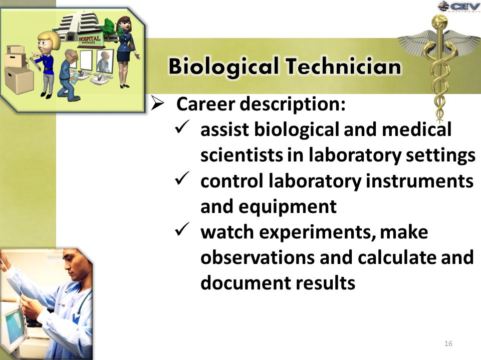 Career description: assist biological and medical scientists in laboratory settings control laboratory instruments and equipment watch experiments, ma