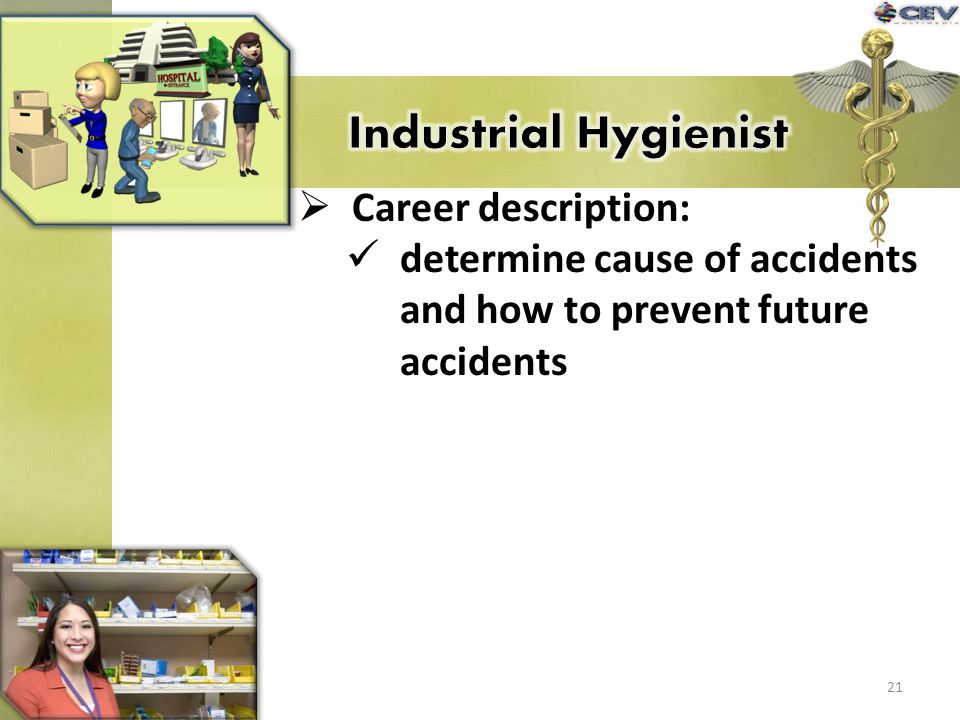 Career description: determine cause of accidents and how to prevent future accidents 21