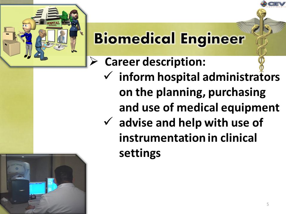 Career description: inform hospital administrators on the planning, purchasing and use of medical equipment advise and help with use of instrumentatio