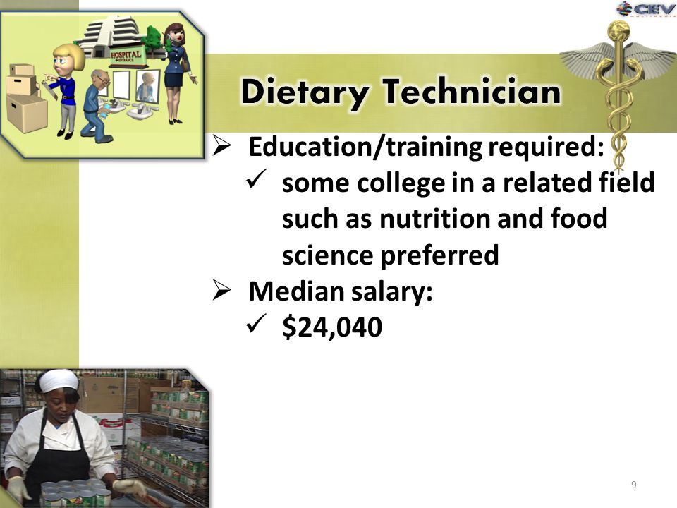 Education/training required: some college in a related field such as nutrition and food science preferred Median salary: $24,040 9