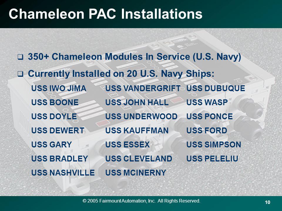 10 Chameleon PAC Installations 350+ Chameleon Modules In Service (U.S. Navy) Currently Installed on 20 U.S. Navy Ships: USS IWO JIMAUSS VANDERGRIFTUSS