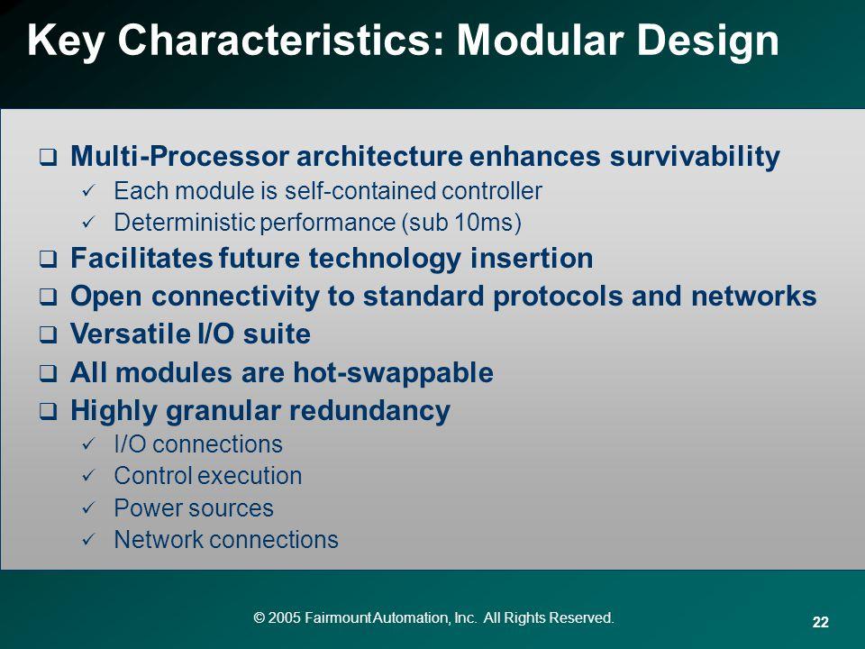 © 2005 Fairmount Automation, Inc. All Rights Reserved. 22 Key Characteristics: Modular Design Multi-Processor architecture enhances survivability Each