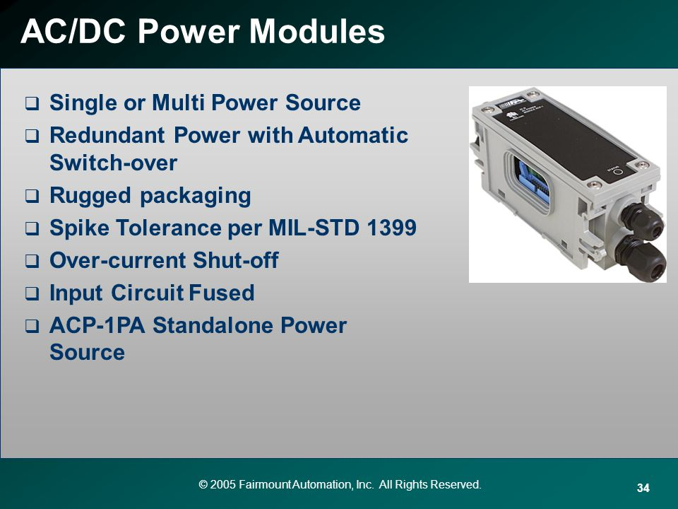 © 2005 Fairmount Automation, Inc. All Rights Reserved. 34 AC/DC Power Modules Single or Multi Power Source Redundant Power with Automatic Switch-over