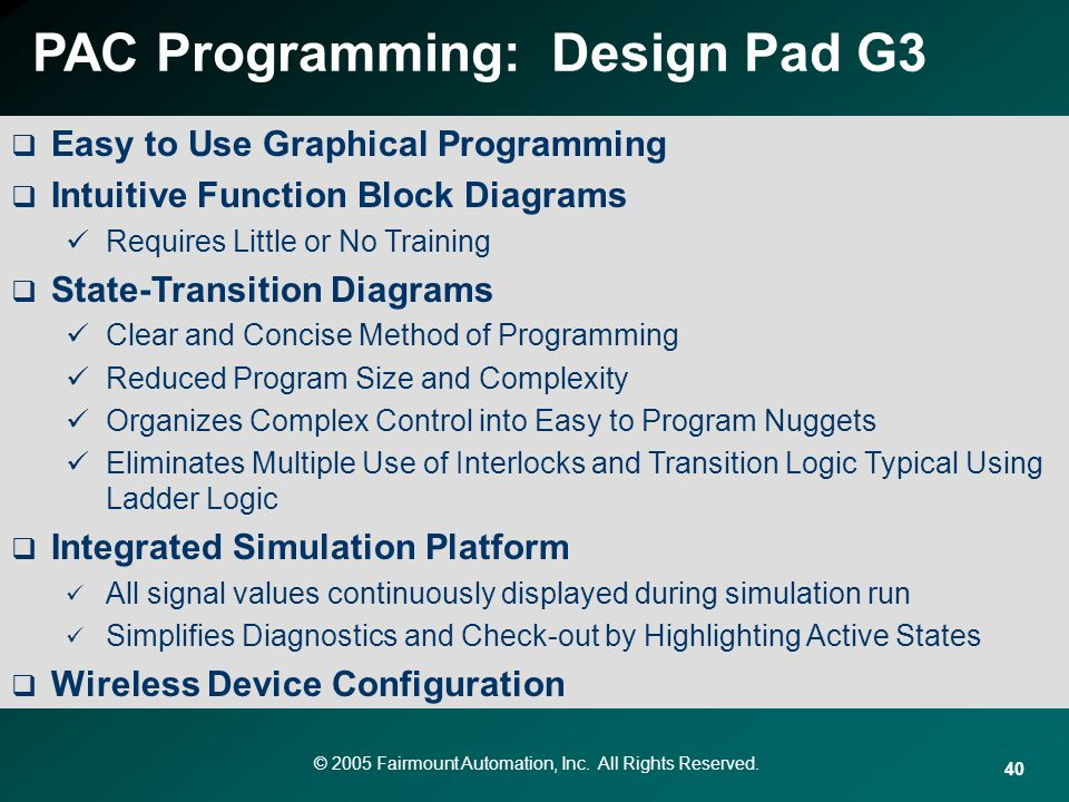 © 2005 Fairmount Automation, Inc. All Rights Reserved. 40 Easy to Use Graphical Programming Intuitive Function Block Diagrams Requires Little or No Tr