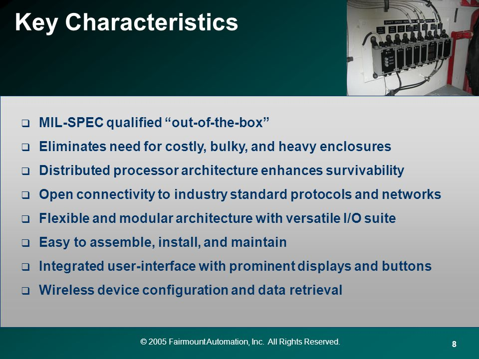 © 2005 Fairmount Automation, Inc. All Rights Reserved. 8 Key Characteristics MIL-SPEC qualified out-of-the-box Eliminates need for costly, bulky, and