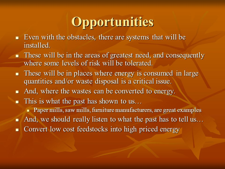 Opportunities Even with the obstacles, there are systems that will be installed.