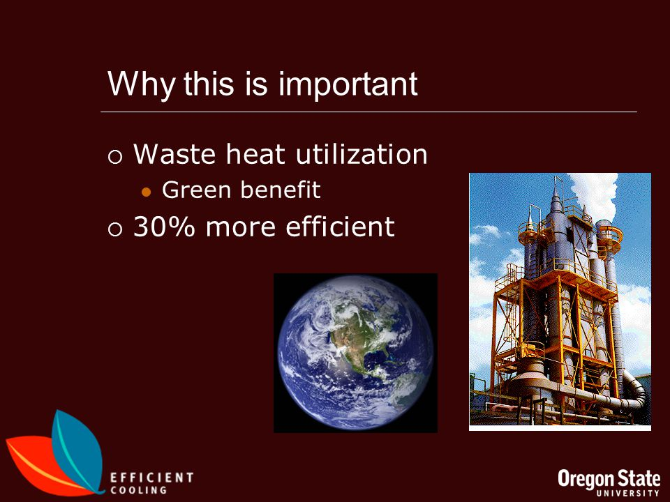 Why this is important Waste heat utilization Green benefit 30% more efficient
