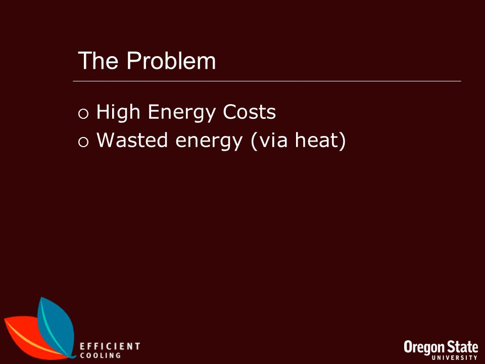 The Problem High Energy Costs Wasted energy (via heat)