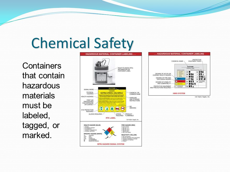 Chemical Safety Containers that contain hazardous materials must be labeled, tagged, or marked.