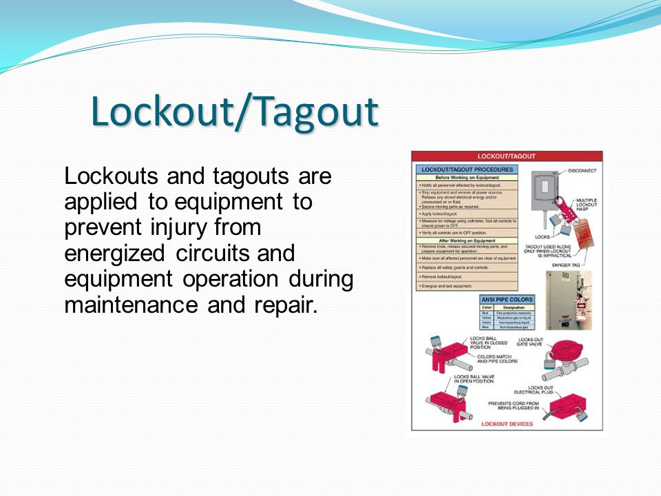 Lockout/Tagout Lockouts and tagouts are applied to equipment to prevent injury from energized circuits and equipment operation during maintenance and repair.