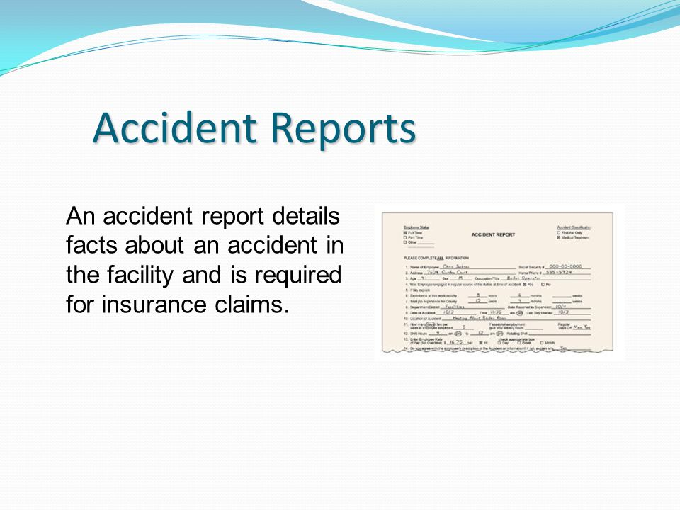 Accident Reports An accident report details facts about an accident in the facility and is required for insurance claims.