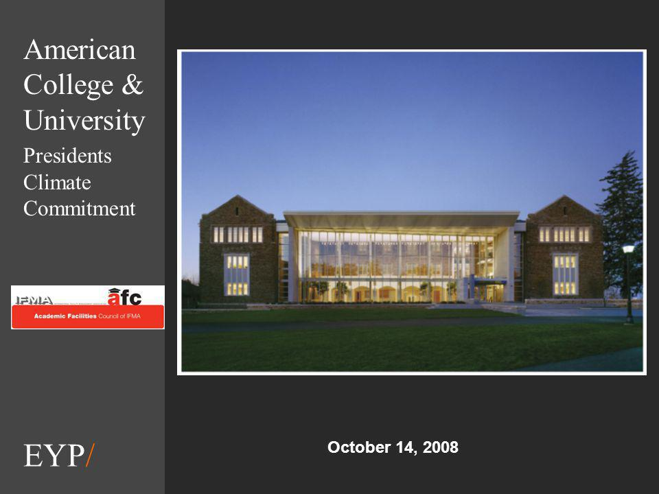 EYP/ American College & University Presidents Climate Commitment October 14, 2008