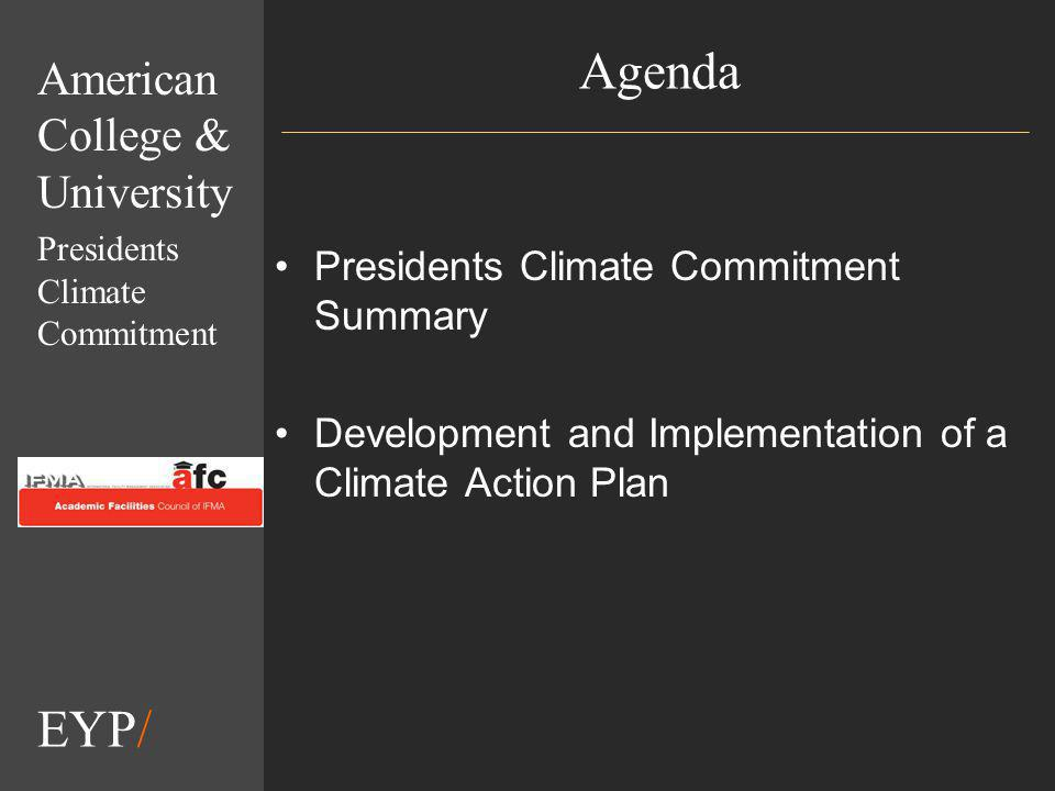 EYP/ Agenda Presidents Climate Commitment Summary Development and Implementation of a Climate Action Plan American College & University Presidents Climate Commitment