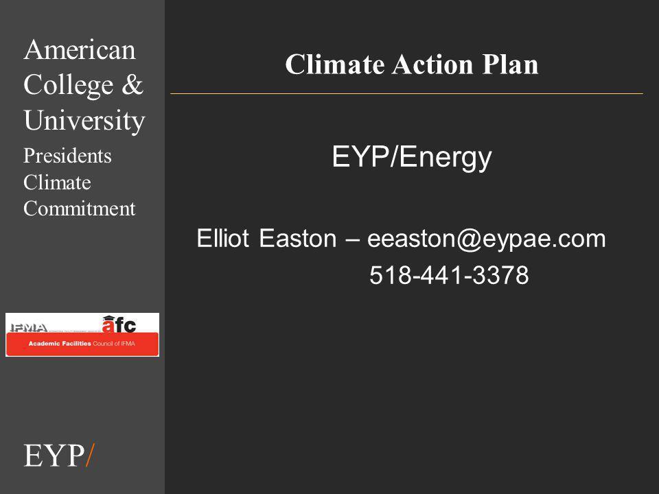 EYP/ Climate Action Plan EYP/Energy Elliot Easton – eeaston@eypae.com 518-441-3378 American College & University Presidents Climate Commitment