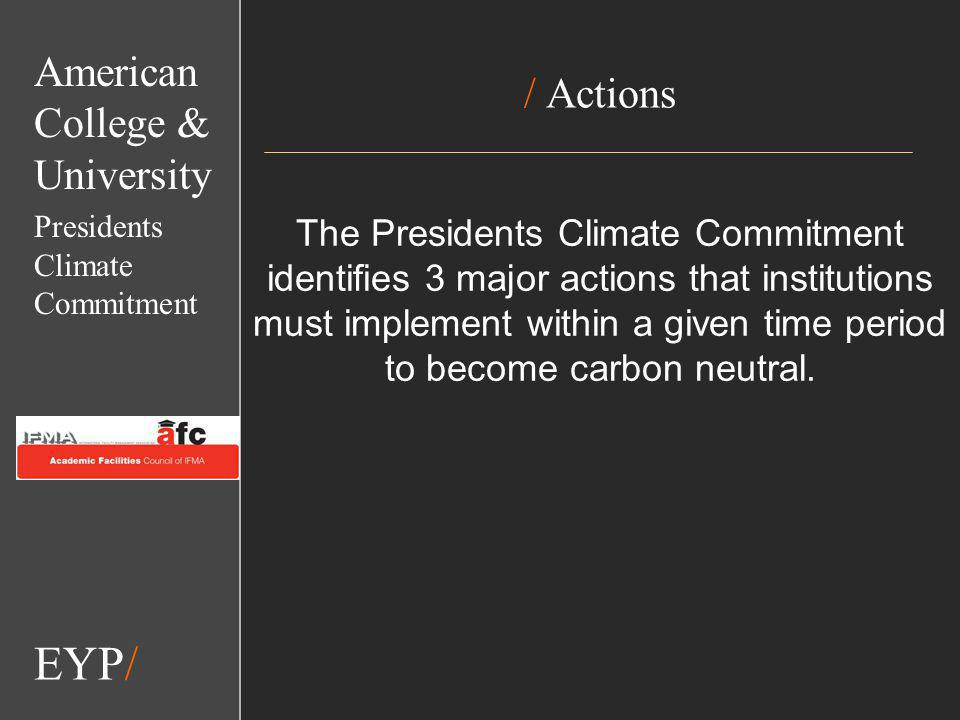 EYP/ / Actions The Presidents Climate Commitment identifies 3 major actions that institutions must implement within a given time period to become carbon neutral.