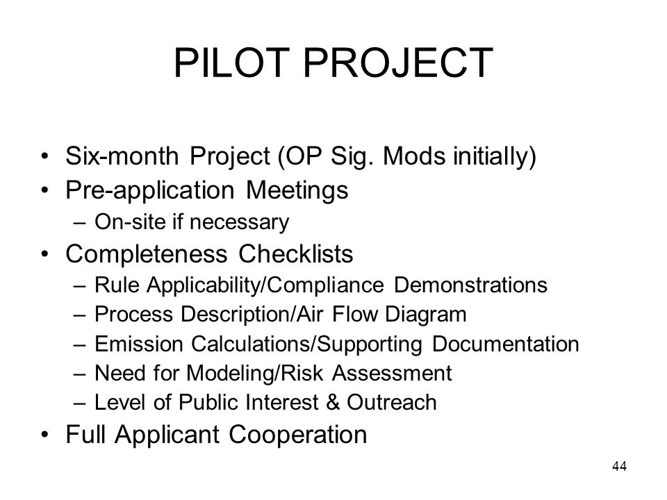 44 PILOT PROJECT Six-month Project (OP Sig. Mods initially) Pre-application Meetings –On-site if necessary Completeness Checklists –Rule Applicability