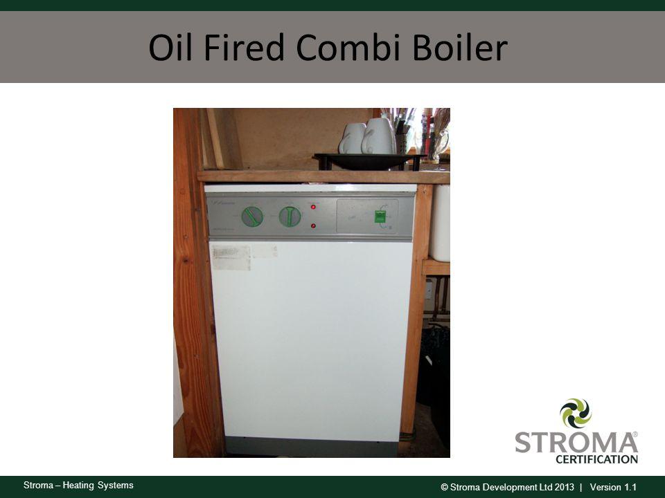 © Stroma Development Ltd 2013 | Version 1.1 Stroma – Heating Systems Oil Fired Combi Boiler