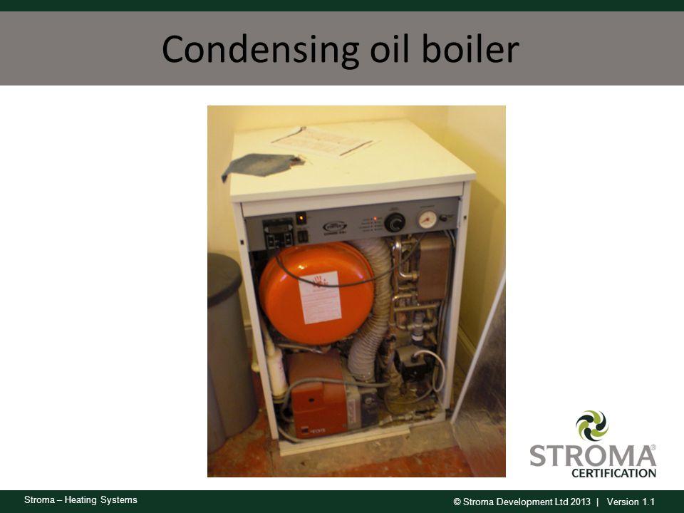 © Stroma Development Ltd 2013 | Version 1.1 Stroma – Heating Systems Condensing oil boiler