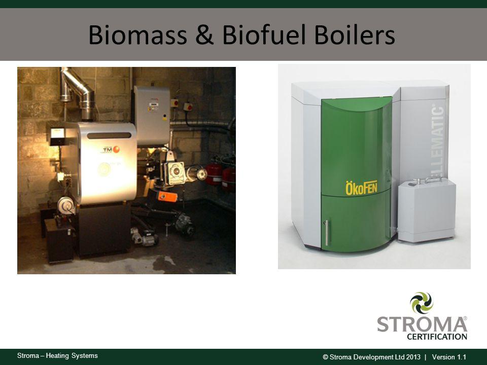 © Stroma Development Ltd 2013 | Version 1.1 Stroma – Heating Systems Biomass & Biofuel Boilers
