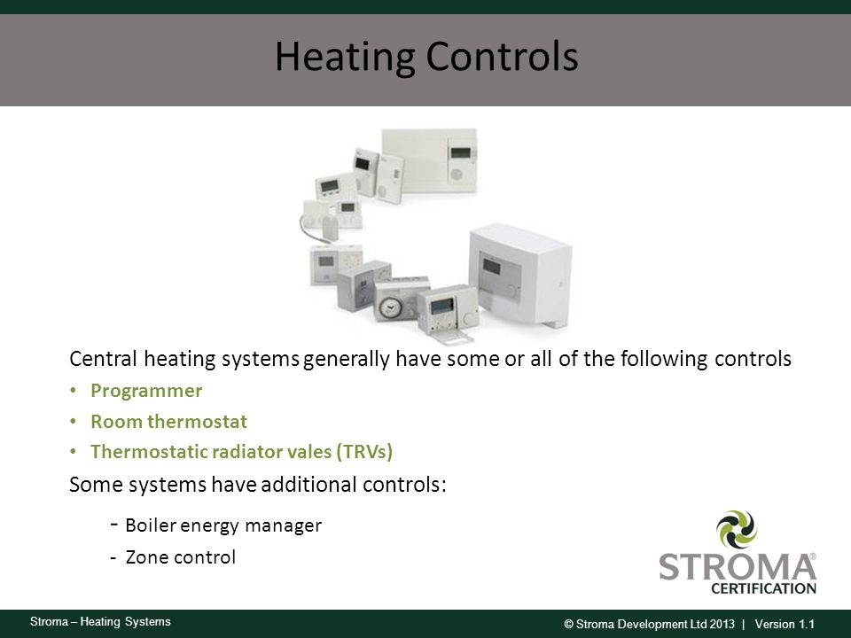 © Stroma Development Ltd 2013 | Version 1.1 Stroma – Heating Systems Heating Controls Central heating systems generally have some or all of the follow