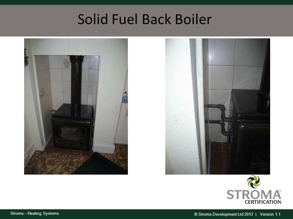 © Stroma Development Ltd 2013 | Version 1.1 Stroma – Heating Systems Solid Fuel Back Boiler