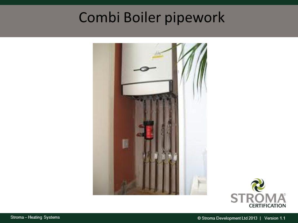 © Stroma Development Ltd 2013 | Version 1.1 Stroma – Heating Systems Combi Boiler pipework