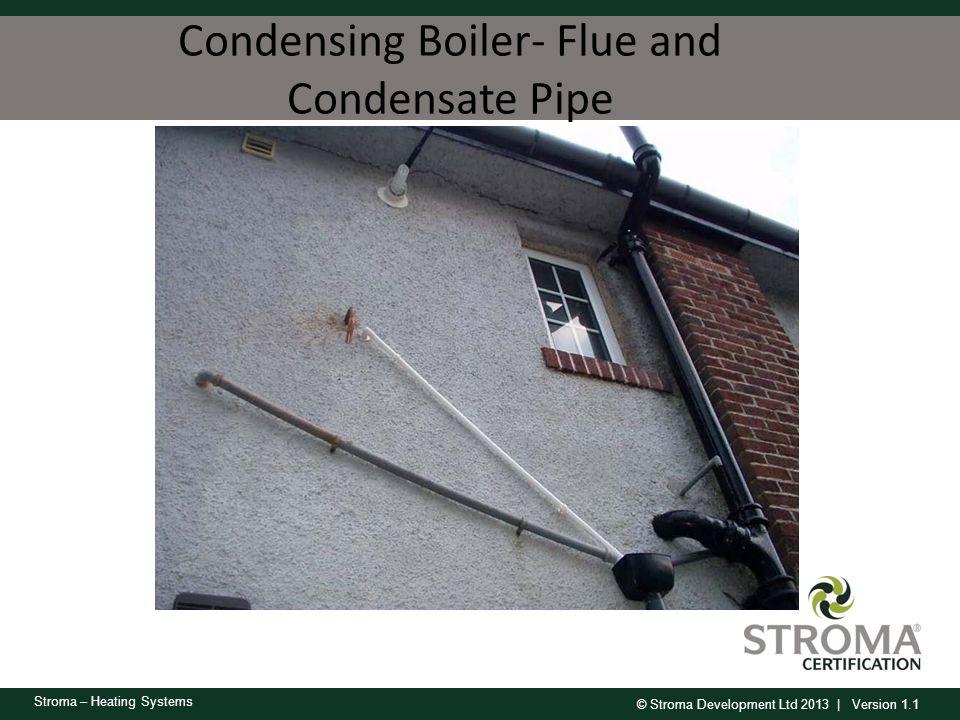 © Stroma Development Ltd 2013 | Version 1.1 Stroma – Heating Systems Condensing Boiler- Flue and Condensate Pipe