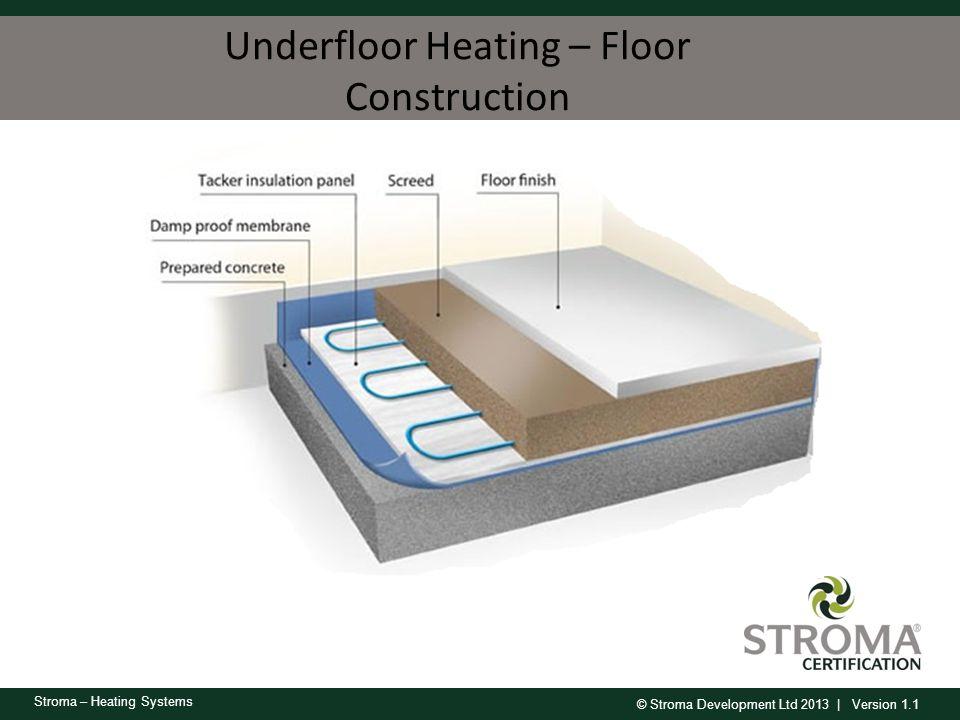 © Stroma Development Ltd 2013 | Version 1.1 Stroma – Heating Systems Underfloor Heating – Floor Construction