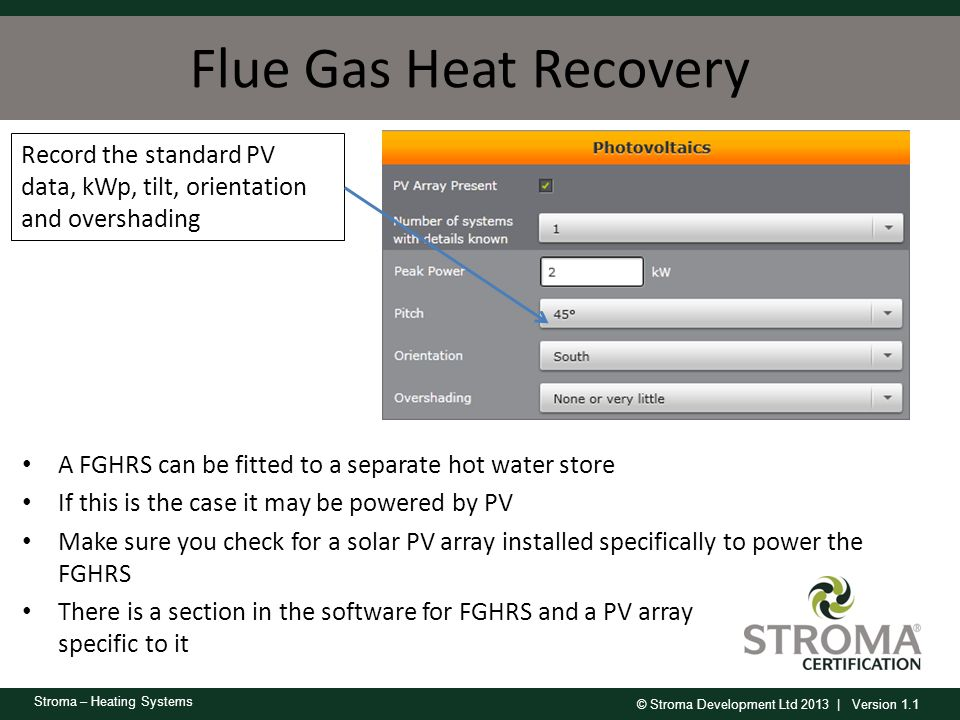 © Stroma Development Ltd 2013 | Version 1.1 Stroma – Heating Systems Flue Gas Heat Recovery A FGHRS can be fitted to a separate hot water store If thi