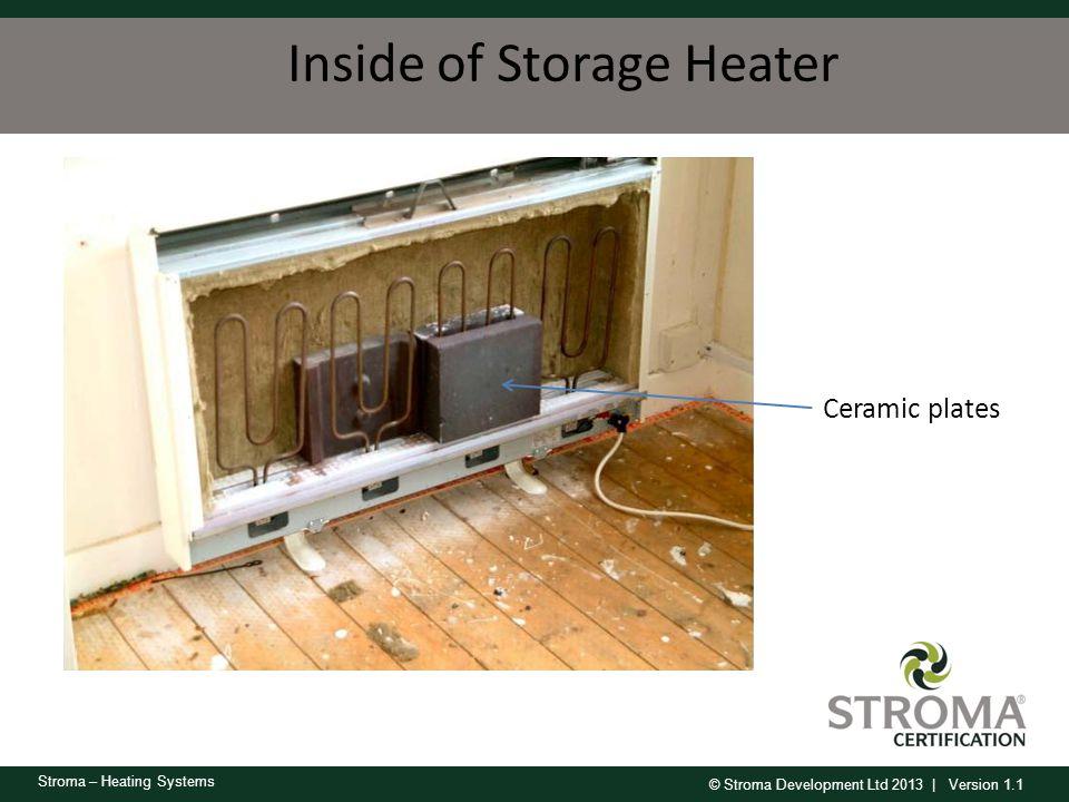 © Stroma Development Ltd 2013 | Version 1.1 Stroma – Heating Systems Inside of Storage Heater Ceramic plates