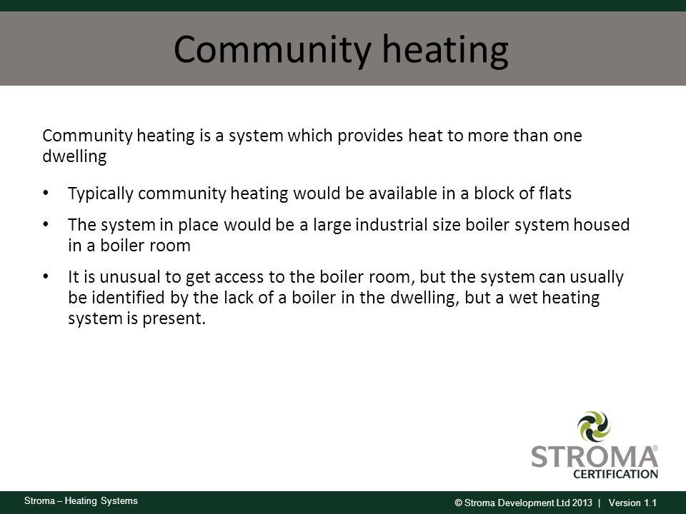 © Stroma Development Ltd 2013 | Version 1.1 Stroma – Heating Systems Community heating Community heating is a system which provides heat to more than