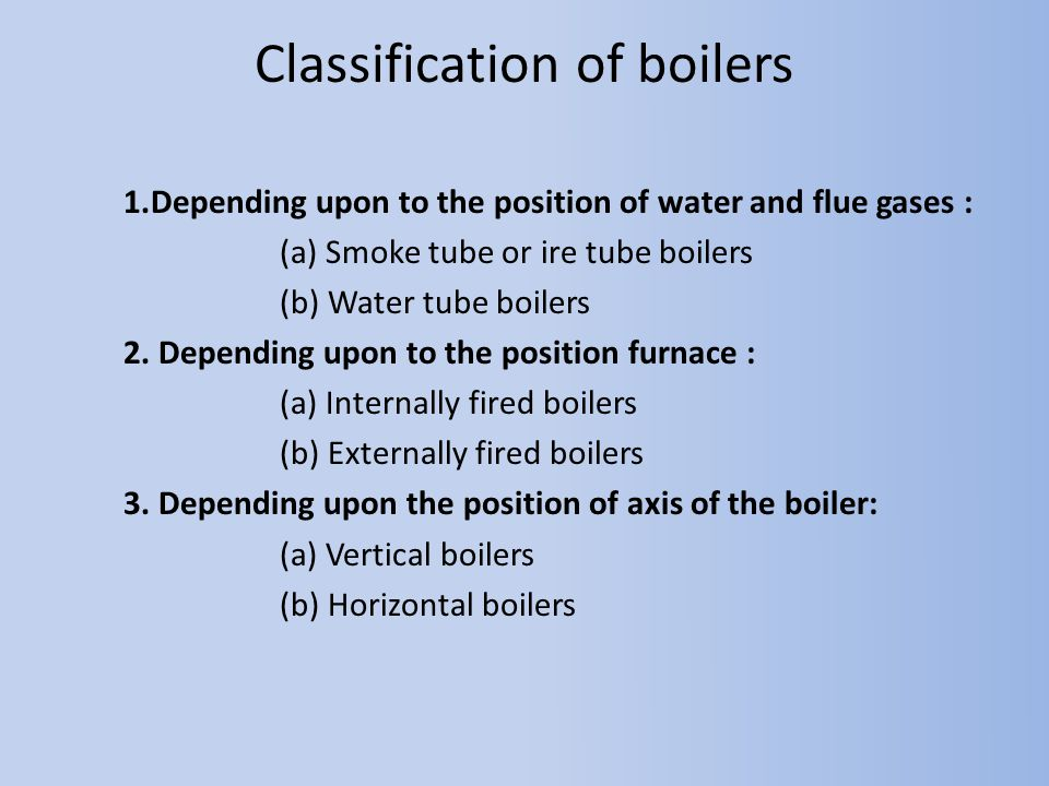 Classification of boilers 5.Depending upon the source of heat 6.