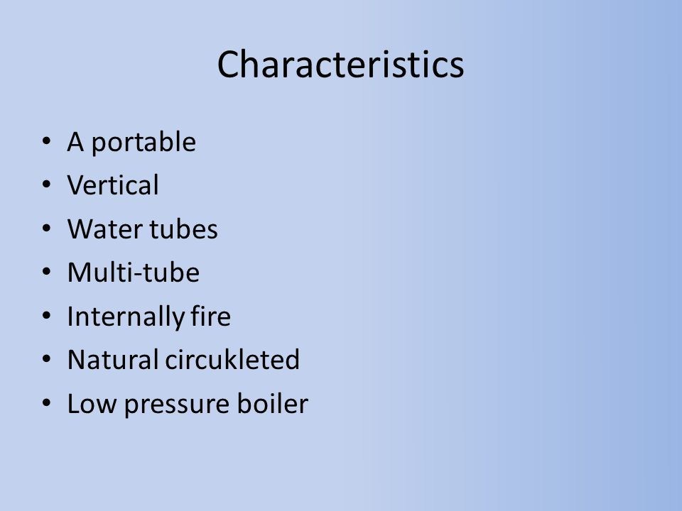 Characteristics A portable Vertical Water tubes Multi-tube Internally fire Natural circukleted Low pressure boiler