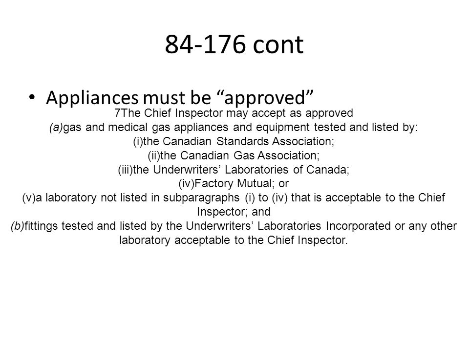 84-176 cont Appliances must be approved 7The Chief Inspector may accept as approved (a)gas and medical gas appliances and equipment tested and listed