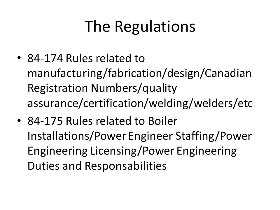 The Regulations 84-174 Rules related to manufacturing/fabrication/design/Canadian Registration Numbers/quality assurance/certification/welding/welders
