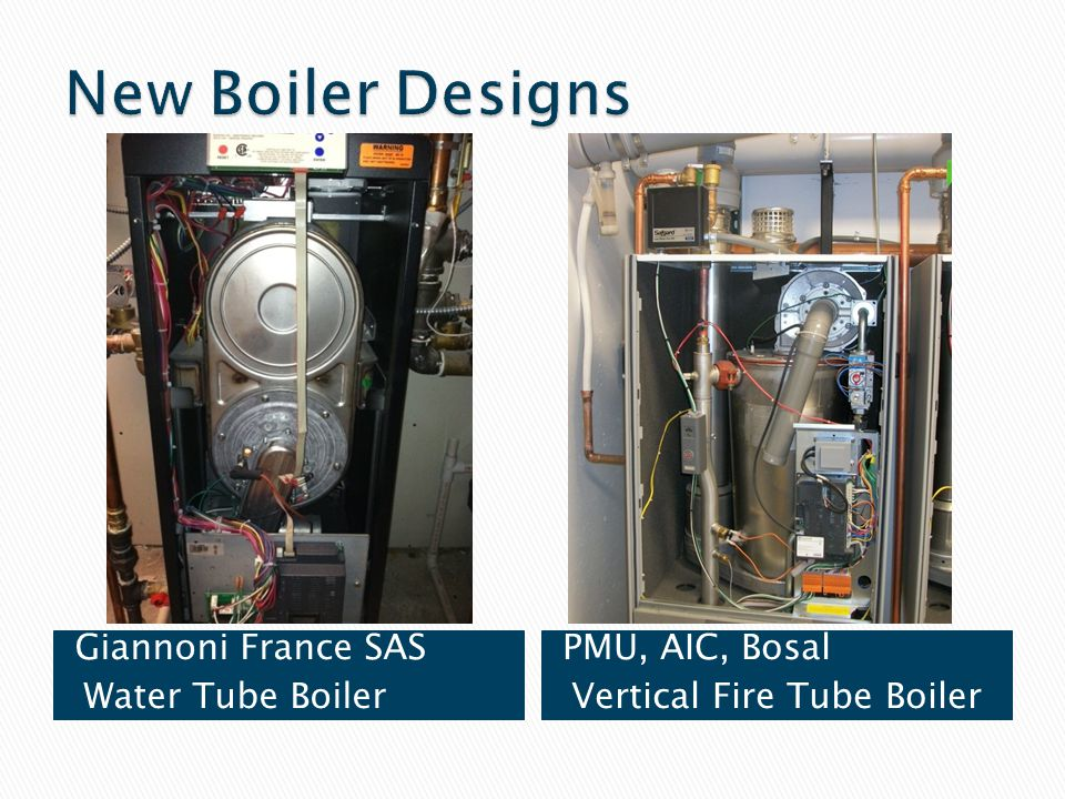 Code stamped boilers, but some not always acceptable to State due to internal piping and control issues.