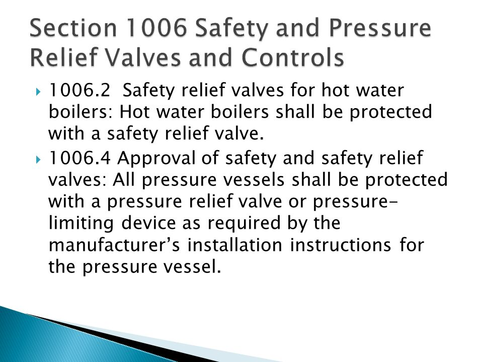 1006.2 Safety relief valves for hot water boilers: Hot water boilers shall be protected with a safety relief valve.