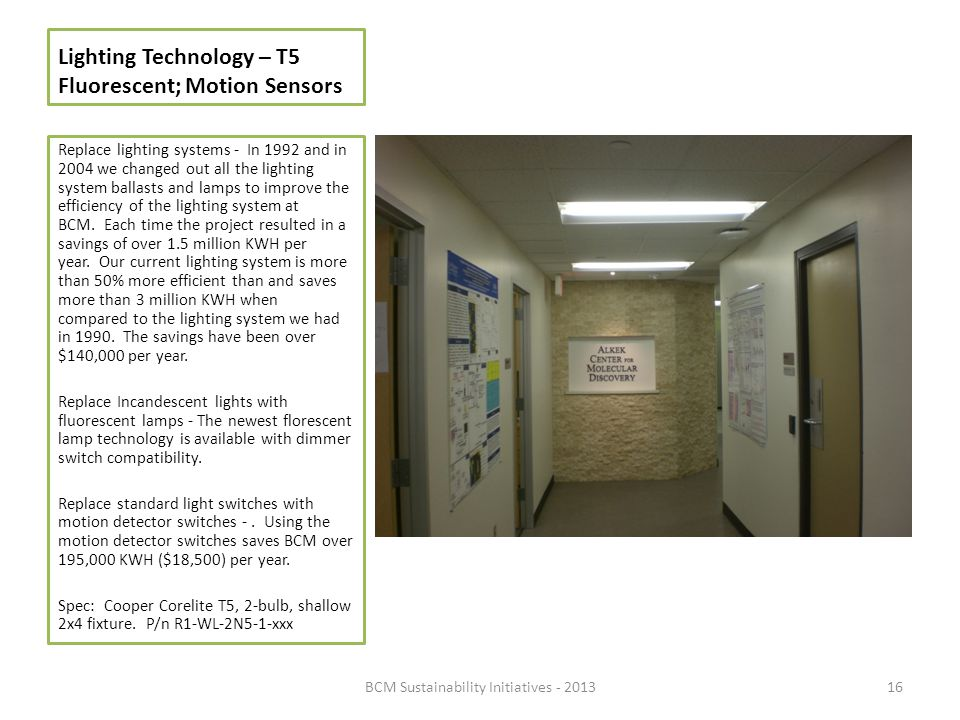 Lighting Technology – T5 Fluorescent; Motion Sensors Replace lighting systems - In 1992 and in 2004 we changed out all the lighting system ballasts an