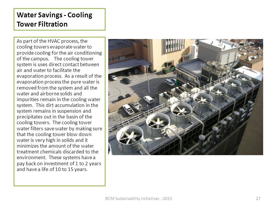 Water Savings - Cooling Tower Filtration As part of the HVAC process, the cooling towers evaporate water to provide cooling for the air conditioning o