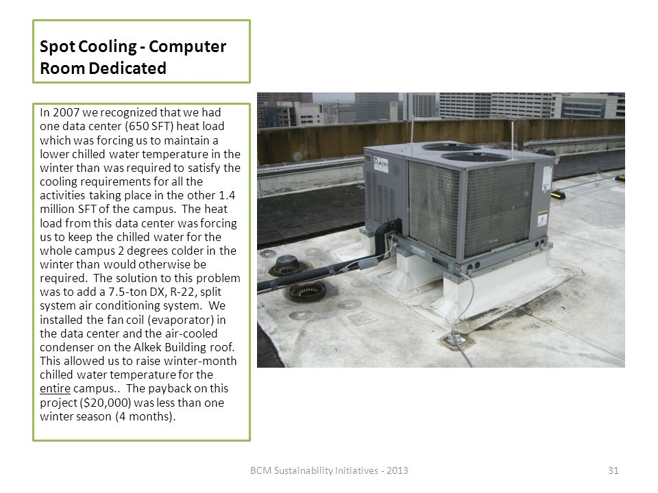 Spot Cooling - Computer Room Dedicated In 2007 we recognized that we had one data center (650 SFT) heat load which was forcing us to maintain a lower