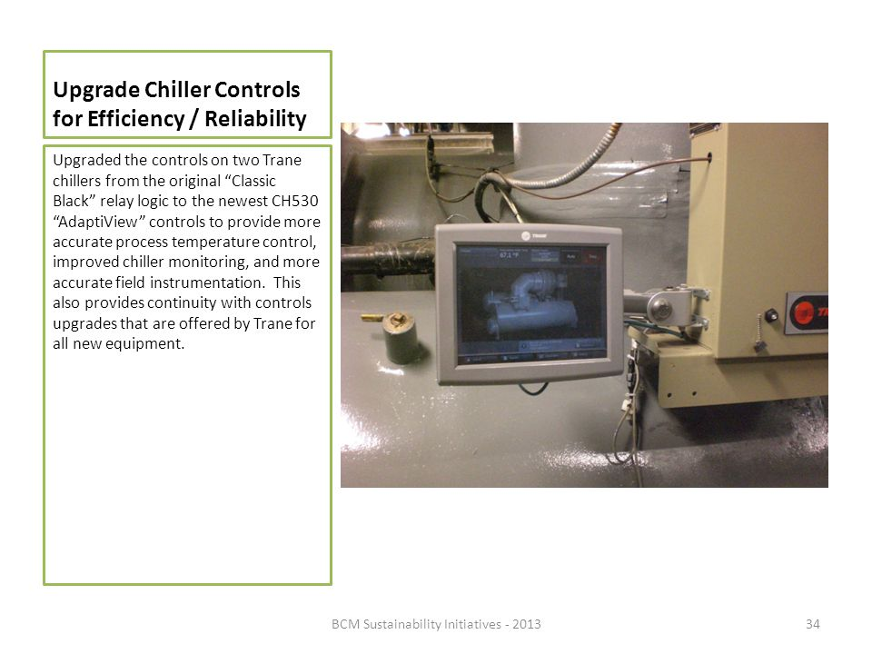 Upgrade Chiller Controls for Efficiency / Reliability Upgraded the controls on two Trane chillers from the original Classic Black relay logic to the n