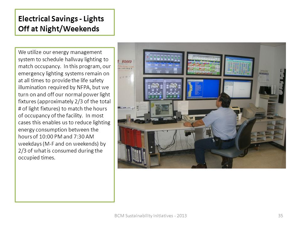 Electrical Savings - Lights Off at Night/Weekends We utilize our energy management system to schedule hallway lighting to match occupancy. In this pro