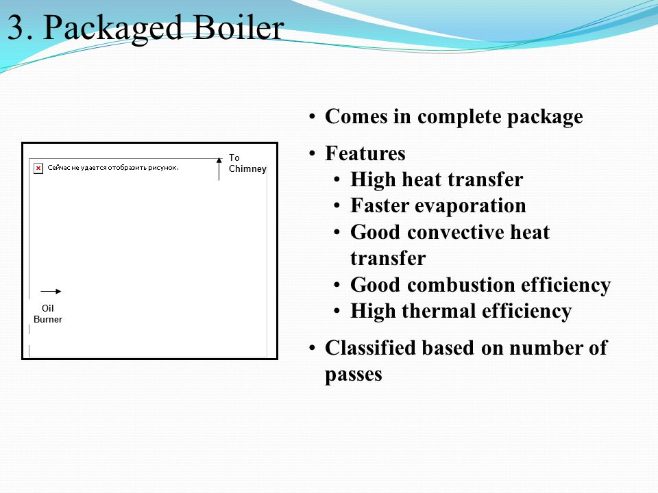 3. Packaged Boiler Oil Burner To Chimney Comes in complete package Features High heat transfer Faster evaporation Good convective heat transfer Good c