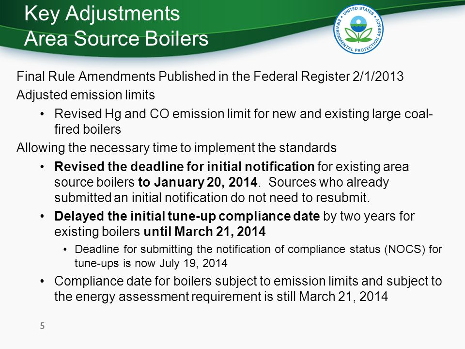 Key Adjustments Area Source Boilers Added to and refined the list of subcategories Added definitions for the following, not covered by the rule: Temporary boilers used temporarily in place of another boiler while that unit is being replaced or repaired, generally over an operational period of less than 12 months, unless an extension is approved.