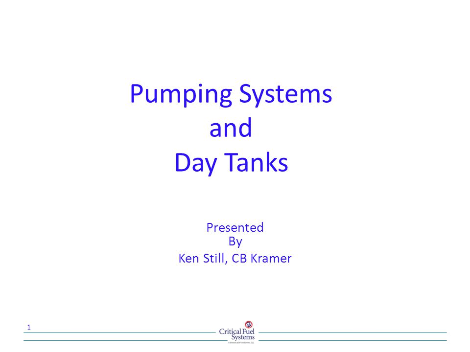 Pumping Systems and Day Tanks Presented By Ken Still, CB Kramer 1