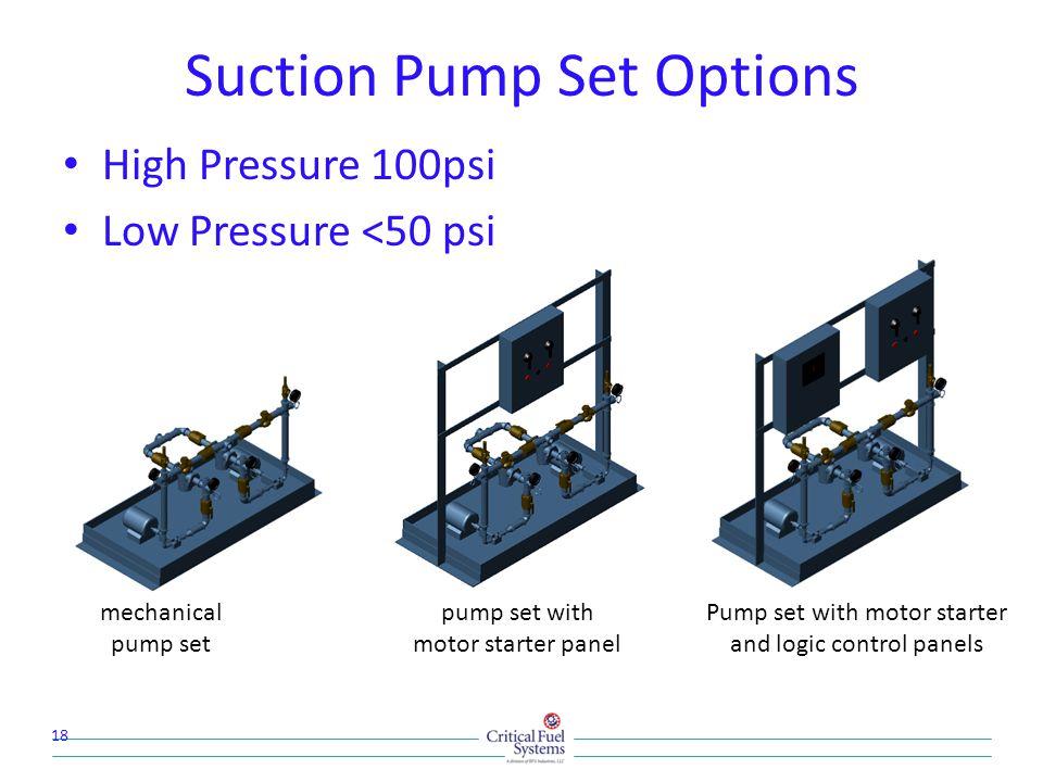 Suction Pump Set Options High Pressure 100psi Low Pressure <50 psi 18 mechanical pump set pump set with motor starter panel Pump set with motor starte