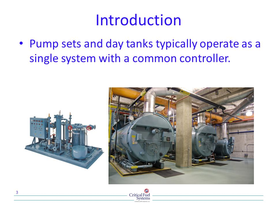 Introduction Pump sets and day tanks typically operate as a single system with a common controller. 3
