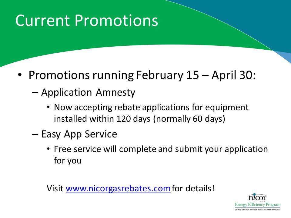 Promotions running February 15 – April 30: – Application Amnesty Now accepting rebate applications for equipment installed within 120 days (normally 6