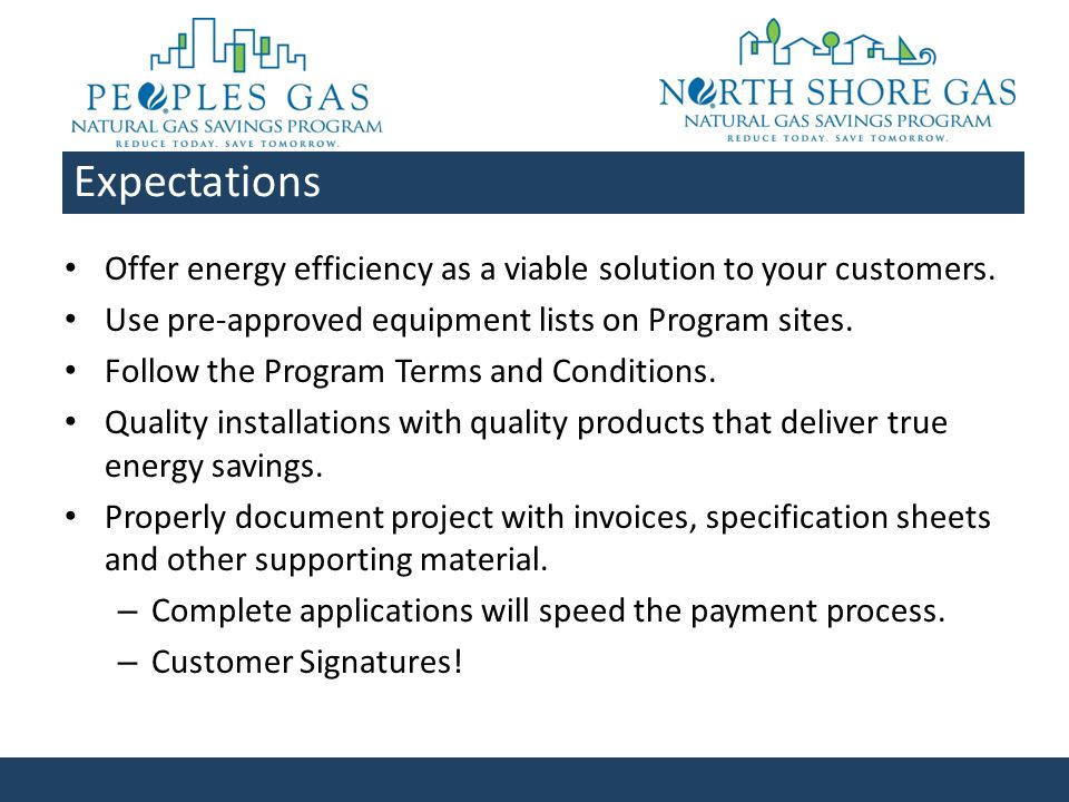 Expectations Offer energy efficiency as a viable solution to your customers. Use pre-approved equipment lists on Program sites. Follow the Program Ter